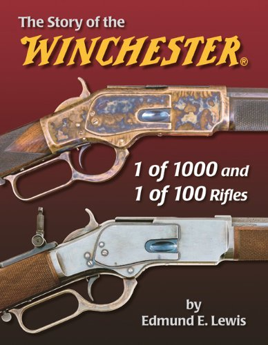 The Story of the Winchester 1 of 1000 and 1 of 100 Rifles: Edmund E. Lewis