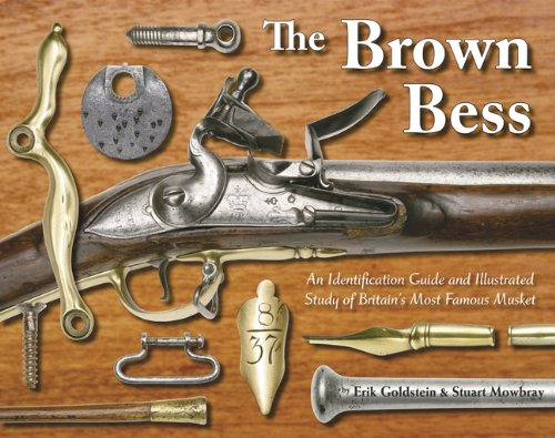 9781931464444: The Brown Bess; An Identification Guide and Illustrated Study of Britain's Most Famous Musket