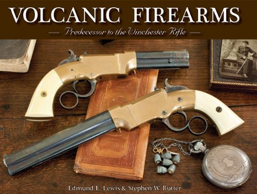 Volcanic Firearms; Predecessor to the Winchester Rifle: Lewis, Edmund E. & Stephen W. Rutter
