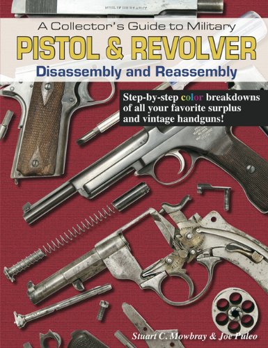 9781931464505: A Collector's Guide to Military Pistol & Revolver Disassembly and Reassembly