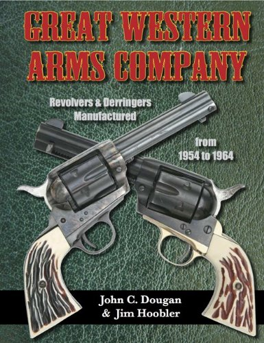 Great Western Arms Company; Revolvers and Derringers Manufactured from 1954 to 1964: John C. Dougan