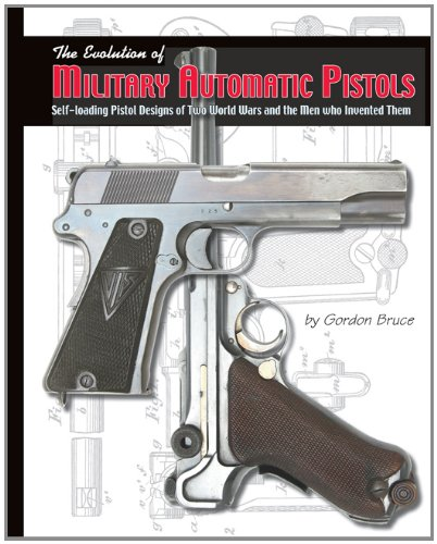9781931464536: The Evolution of Military Automatic Pistols; Self-loading Pistol Designs of Two World Wars and the Men Who Invented Them