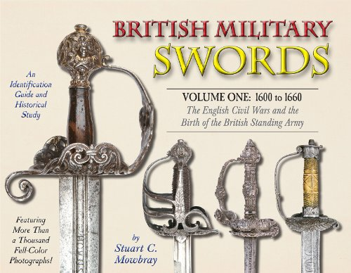 9781931464611: British Military Swords, Volume I: 1600 to 1660 The English Civil Wars and the Birth of the British Standing Army
