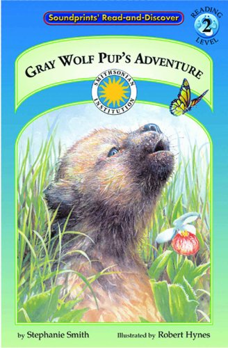9781931465434: Gray Wolf Pup's Adventure - a Smithsonian Northern Wilderness Adventures Early Reader (with stuffed toy) (Soundprints' Read-And-Discover)