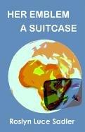 Her Emblem a Suitcase: Sadler, Roslyn Luce
