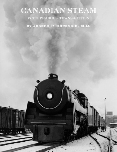 Canadian Steam in the Prairies, Towns and Cities: Joseph P. Boreskie