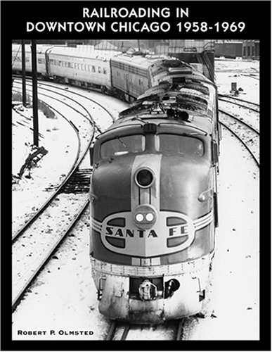 Railroading in Downtown Chicago 1958-1969 (1931477183) by Robert P. Olmsted