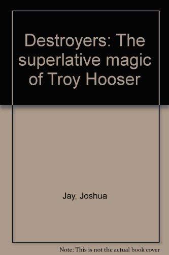 Destroyers: The superlative magic of Troy Hooser: Jay, Joshua