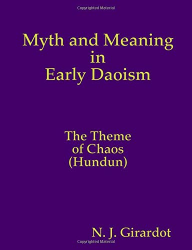 Myth and Meaning in Early Daoism: The Theme of Chaos (Hundun): N. J. Girardot