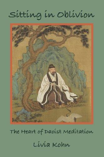 Sitting in Oblivion: The Heart of Daoist Meditation: Livia Kohn