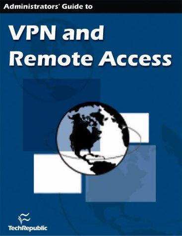Administrator's Guide to VPN and Remote Access: TechRepublic