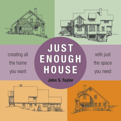 9781931498180: Just Enough House: Creating All the Home You Want with Just the Space You Need