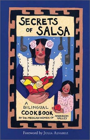 Secrets of Salsa: A Bilingual Cookbook: Mexican Women of Anderson Valley