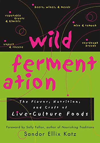 9781931498234: Wild Fermentation: The Flavor, Nutrition, and Craft of Live-Culture Foods