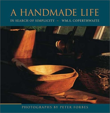 A Handmade Life: In Search of Simplicity: Coperthwaite, William S.;Forbes, Peter