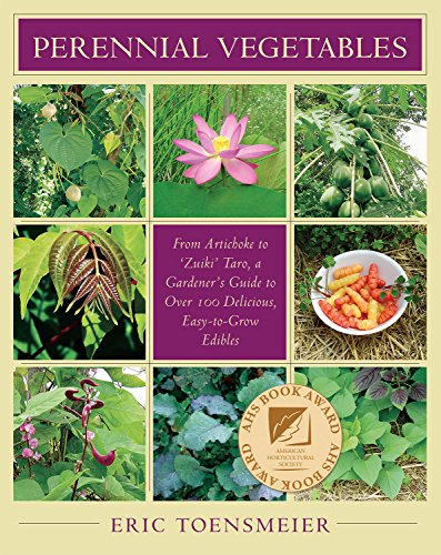 Perennial Vegetables: From Artichokes to Zuiki Taro, a Gardeners Guide to Over 100 Delicious and ...