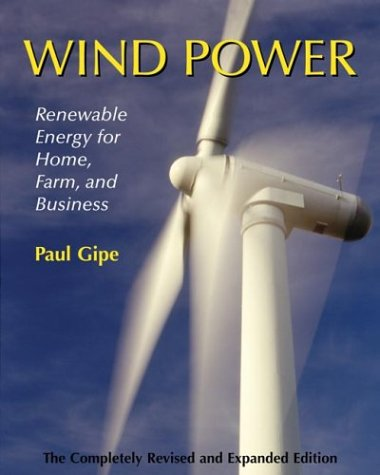 Wind Power, Revised Edition: Renewable Energy for Home, Farm, and Business: Gipe, Paul