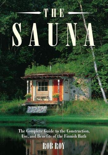 9781931498630: The Sauna: A Complete Guide to the Construction, Use, and Benefits of the Finnish Bath: Complete Guide to Construction, Use, and Benefits of the Finnish Bath