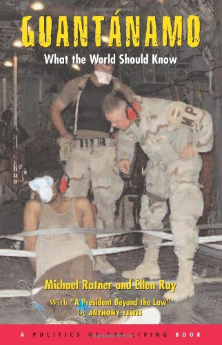 Guantanamo: What the World Should Know (1931498644) by Anthony Lewis; Ellen Ray; Michael Ratner