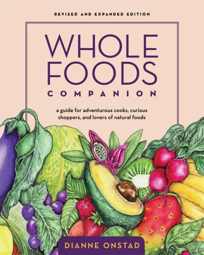 Whole Foods Companion: A Guide for Adventurous Cooks, Curious Shoppers, and Lovers of Natural Foods