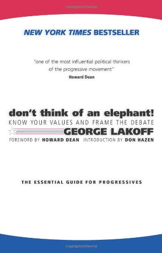 9781931498715: Don't Think of an Elephant!: Know Your Values and Frame the Debate--The Essential Guide for Progressives