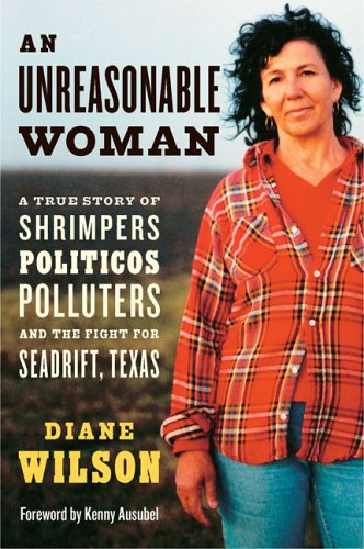 An Unreasonable Woman: A True Story of Shrimpers, Politicos, Polluters, and the Fight for Seadrif...