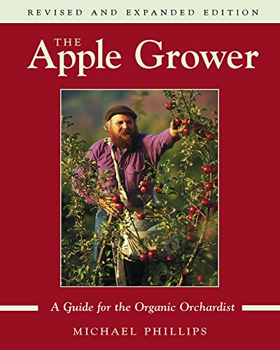 The Apple Grower: A Guide for the Organic Orchardisst: A Guide for the Organic Orchardist: Phillips...