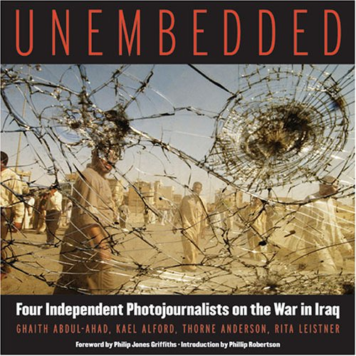 9781931498951: Unembedded: Four Independent Photojournalists on the War in Iraq