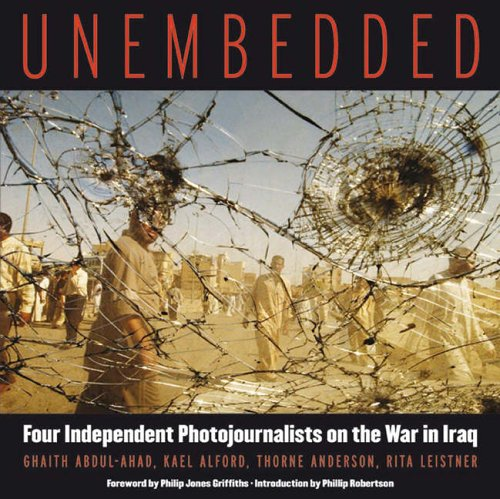 Unembedded: Four Independent Photojournalists on the War in Iraq: Alford, Kael; Anderson, Thorne