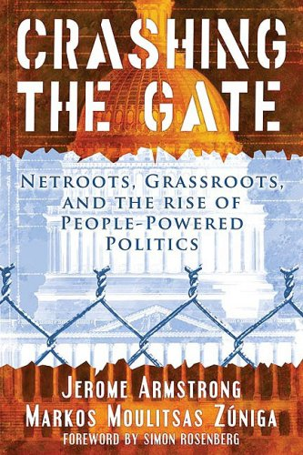 9781931498999: Crashing the Gate: Netroots, Grassroots, and the Rise of People-Powered Politics