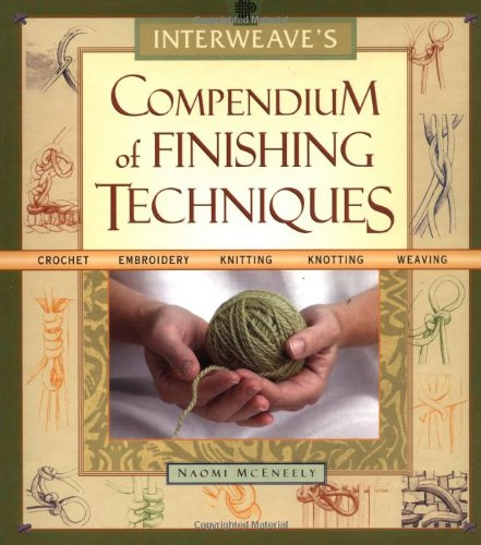 9781931499194: Interweave's Compendium of Finishing Techniques: Crochet, Embroidery, Knitting, Knotting, Weaving