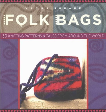 9781931499255: Folk Bags: 30 Knitting Patterns and Tales from Around the World (Folk Knitting Series)