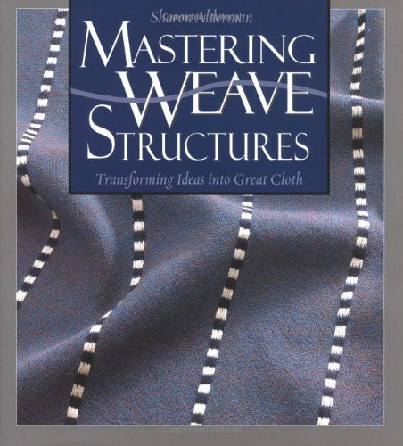 9781931499323: Mastering Weave Structures: Transforming Ideas into Great Cloth