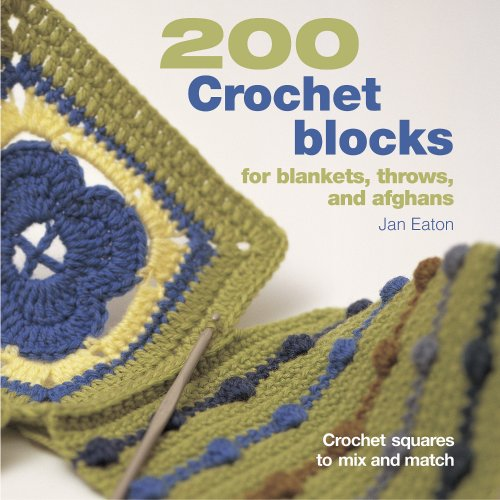 200 Crochet Blocks for Blankets, Throws, and Afghans: Crochet Squares to Mix and Match: Jan Eaton