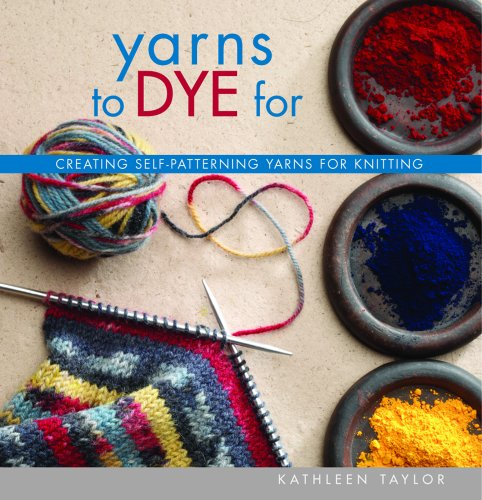 Yarns to Dye For (9781931499811) by Kathleen Taylor