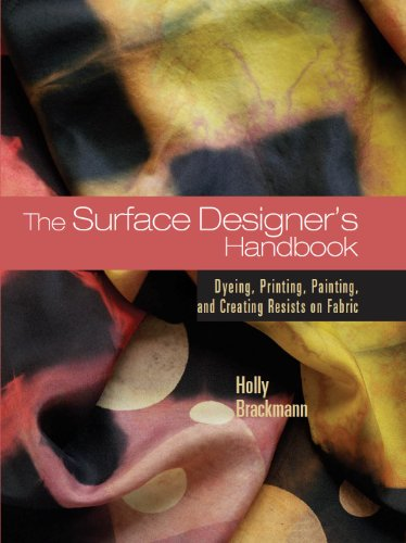 9781931499903: Surface Designer's Handbook: Dyeing Printing Painting and Creating Resists on Fabric