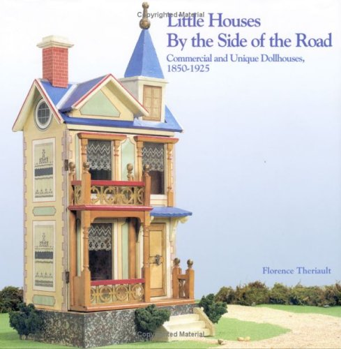9781931503013: Little Houses By the Side of the Road, Commercial and Unique Dollhouses 1850-1925