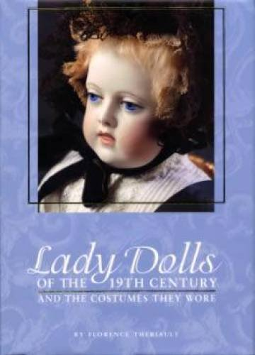 9781931503099: Lady Dolls of the 19th Century and the Costumes They Wore
