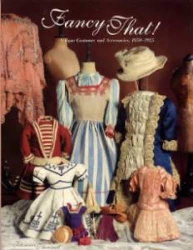 FANCY THAT! Antique Costumes and Accessories, 1850-1925: Florence Theriault