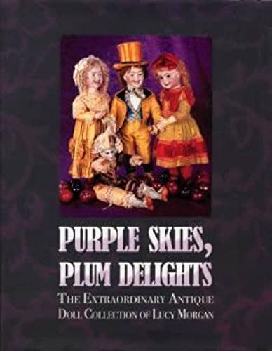 Purple Skies, Plum Delights: The Extraordinary Antique Doll Collection of Lucy Morgan: Florence ...
