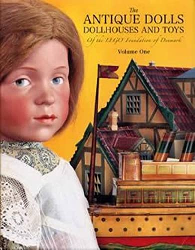 THE ANTIQUE DOLLS, DOLLHOUSES AND TOYS OF THE LEGO FOUNDATION OF DENMARK: Theriault, Florence