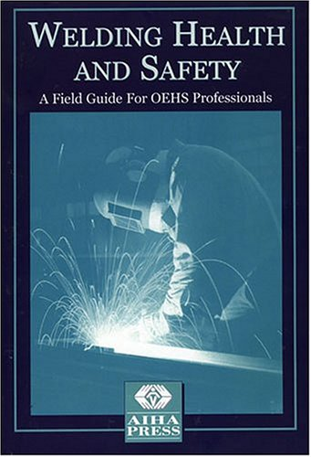 Welding health and safety: a field guide for oehs professionals.