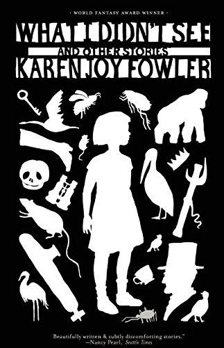What I Didn't See: Fowler, Karen Joy