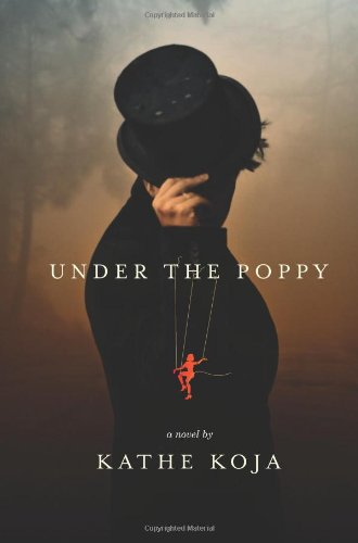 Under the Poppy: a novel: Koja, Kathe