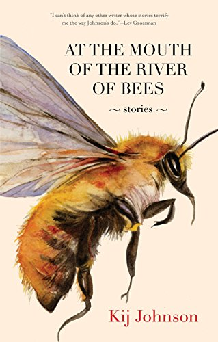 At the Mouth of the River of Bees: Stories: Johnson, Kij