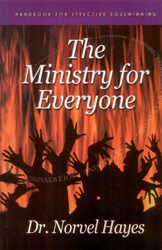 The Ministry for Everyone: Handbook for Effective Soulwinning: Norvel Hayes