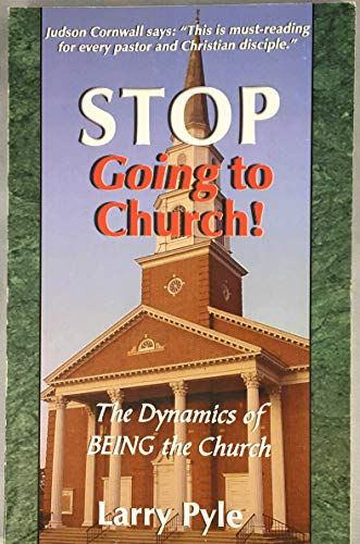9781931527019: STOP GOING TO CHURCH! The Dynamics of Being the Church