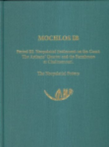 9781931534079: Mochlos IB: Period III. Neopalatial Settlement on the Coast: The Artisans' Quarter and the Farmhouse at Chalinomouri. The Neopalatial Pottery (Prehistory Monographs) (v. 1b)