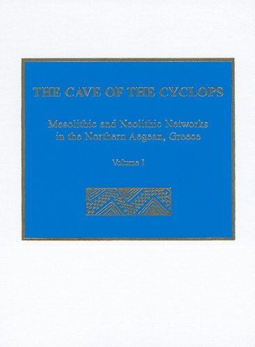9781931534208: 1: The Cave of the Cyclops: Mesolithic and Neolithic Networks in the Northern Aegean, Greece: Volume I: Intra-Site Analysis, Local Industries, and Regional Site Distribution (Prehistory Monographs)