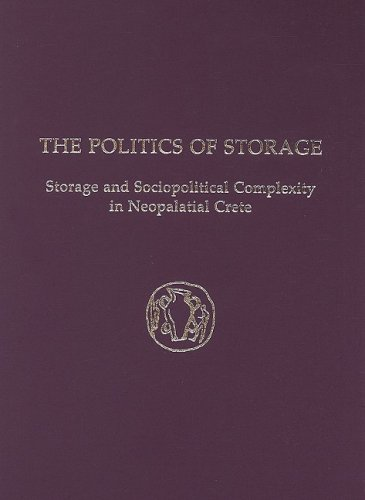9781931534505: The Politics of Storage: Storage and Sociopolitical Complexity in Neopalatial Crete: 25